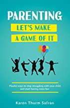 Parenting—Let's Make a Game of It: How to Get Kids, Toddlers, and School-Age Children to Listen