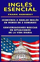 INGLES ESENCIAL: HABLA INGLES EN MENOS DE DOS SEMANAS: ¡CURSO COMPLETO EN 21 LECCIONES!  ¡CONVERSACIONES BASICAS EN SITUAC...