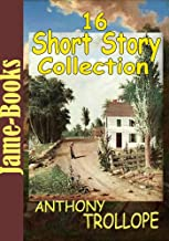 Anthony Trollope's Short Story Collection: Aaron Trow,Hunting Sketches,Returning Home, La Mere Bauche, A Ride Across Palestine, George Walker At Suez,and More (16 Works)