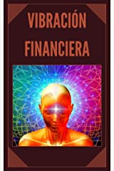 VIBRACION FINANCIERA: Atrae la riqueza con la frecuencia de tu mente (TECNICAS PARA ATRAER LO MENTALMENTE ANHELADO nº 4) (Spanish Edition) Kindle Edition