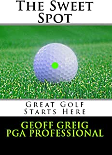 The Sweet Spot. Great Golf Starts Here.: Three Essential Keys to Control, Consistency and Power (EvoSwing Golf Instruction Series Book 1)