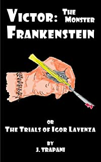 Victor: The Monster Frankenstein or the Trials of Igor Lavenza