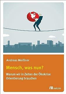 Mensch, was nun?: Warum wir in Zeiten der Ökokrise Orientierung brauchen (German Edition)