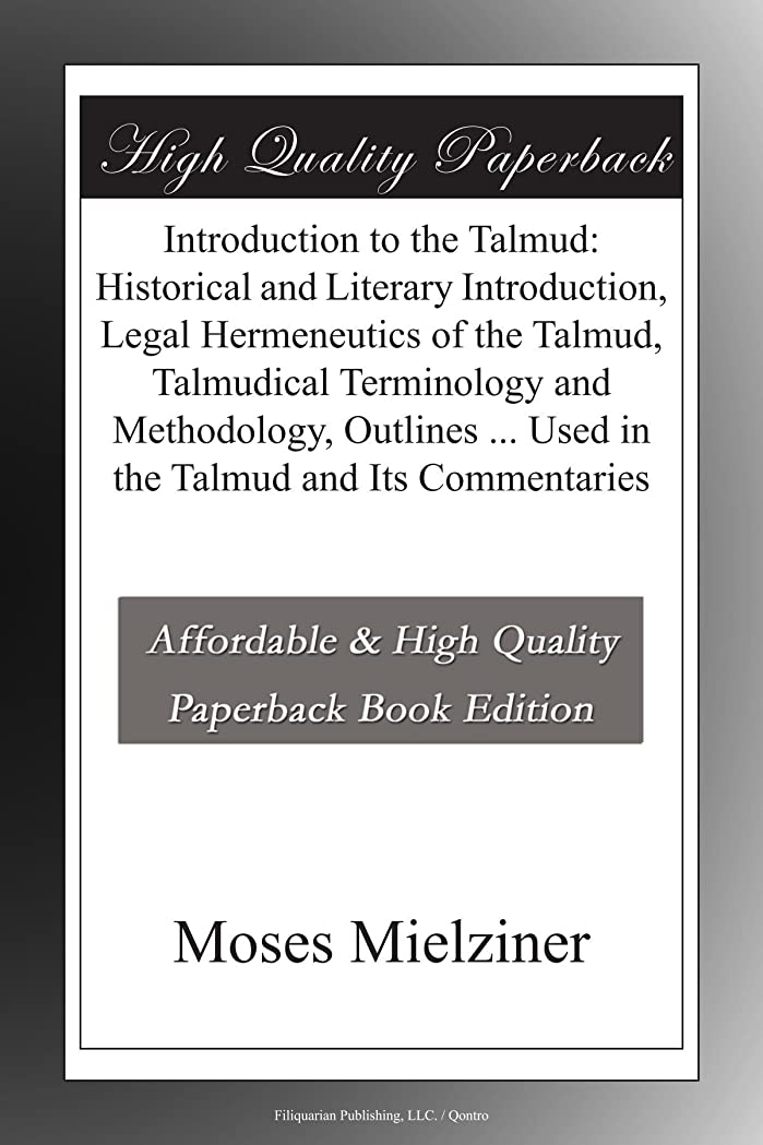 盆使役祈りIntroduction to the Talmud: Historical and Literary Introduction, Legal Hermeneutics of the Talmud, Talmudical Terminology and Methodology, Outlines ... Used in the Talmud and Its Commentaries