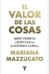 El valor de las cosas: Quién produce y quién gana en la economía global (Spanish Edition) Format Kindle