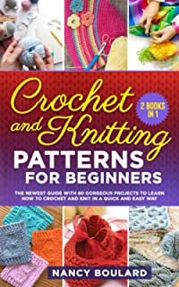Crochet and Knitting Patterns for Beginners: 2 Books in 1: The Newest Guide with 80 Gorgeous Projects to Learn How to Croc...
