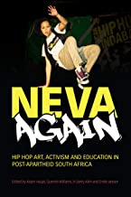 Neva Again: Hip Hop Art, Activism, and Education in Post-Apartheid South Africa