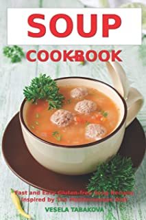 Soup Cookbook: Fast and Easy Gluten-free Soup Recipes Inspired by The Mediterranean Diet: Soup Diet for Easy Weight Loss
