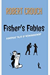 Fisher's Fables: Humorous tales of Mismanagement Kindle Edition