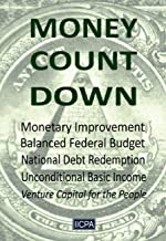 MONEY COUNT DOWN: Monetary Improvement. Balanced Federal Budget. National Debt Redemption. Unconditional Basic Income. Ven...
