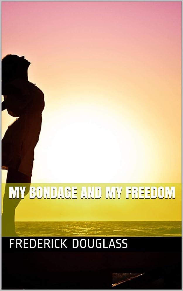 アジテーションあさり何よりもMy Bondage and My Freedom (English Edition)