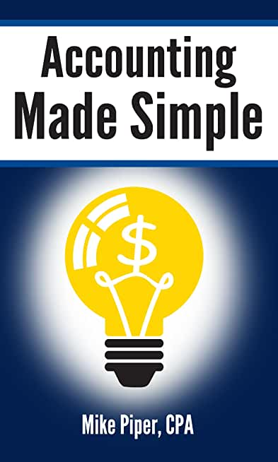 Accounting Made Simple: Accounting Explained in 100 Pages or Less (English Edition)