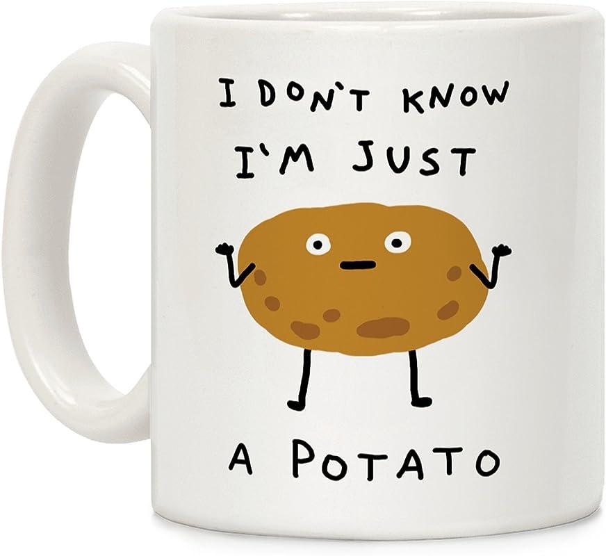 LookHUMAN I Don T Know I M Just A Potato White 11 Ounce Ceramic Coffee Mug