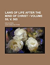 Laws of Life After the Mind of Christ (Volume 59; V. 565); Discourses