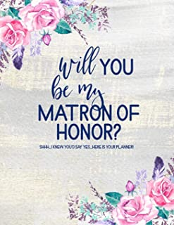 Will You Be My Matron of Honor? Here is Your Planner: Matron of Honor Planner: Bridal Party Tasks and Party Planner Journal (Floral Watercolor)