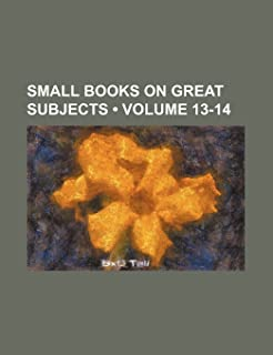 Small Books on Great Subjects (Volume 13-14)