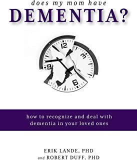 Does My Mom Have Dementia?: How to Recognize and Deal with Dementia in Your Loved Ones (English Edition)
