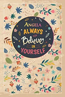 Angela Always Believe In Yourself: Notebook/Journal Cute Gift for Angela, Elegant Inspirational Motivation Quotes Cover, P...