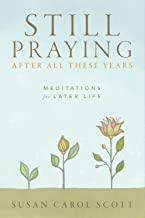 Still Praying After All These Years: Meditations for Later Life