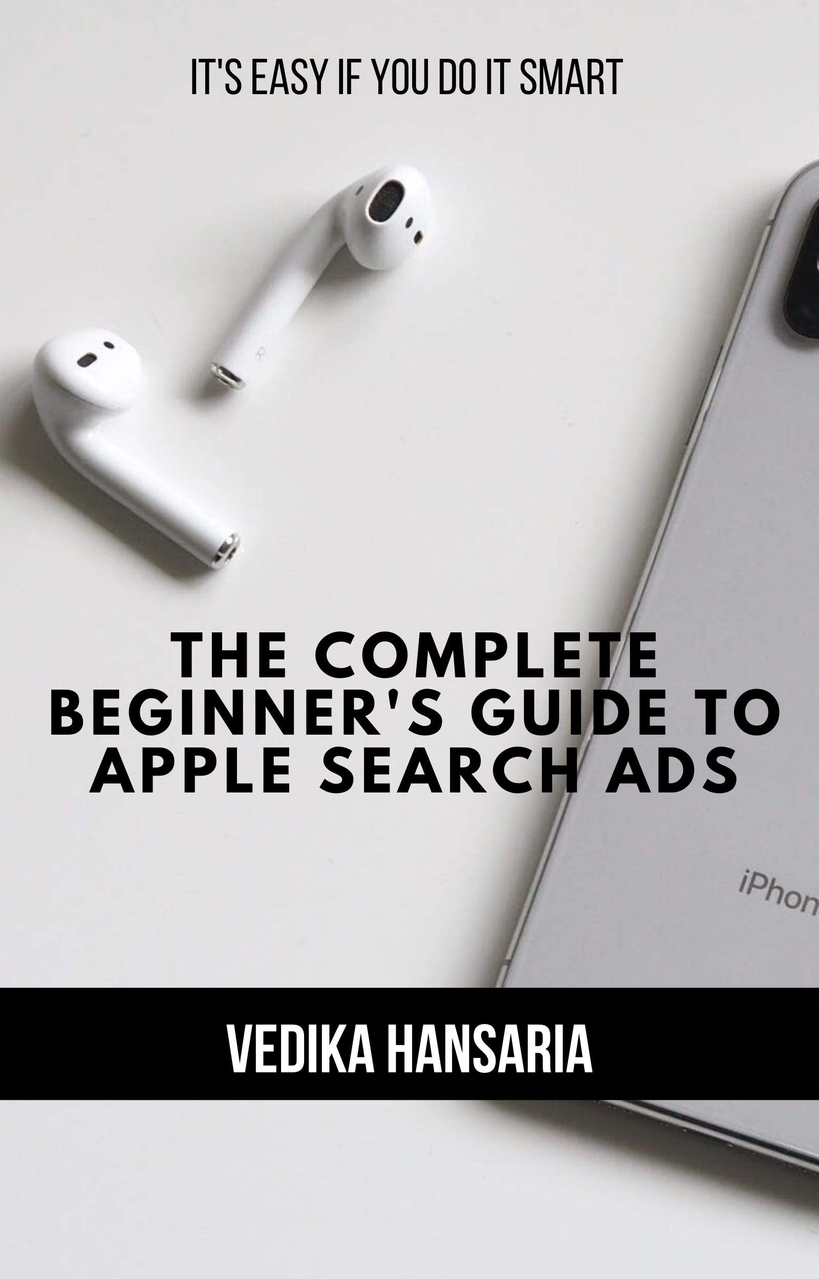 The Complete Beginner's Guide to Apple Search Ads: It's easy if you do it smart