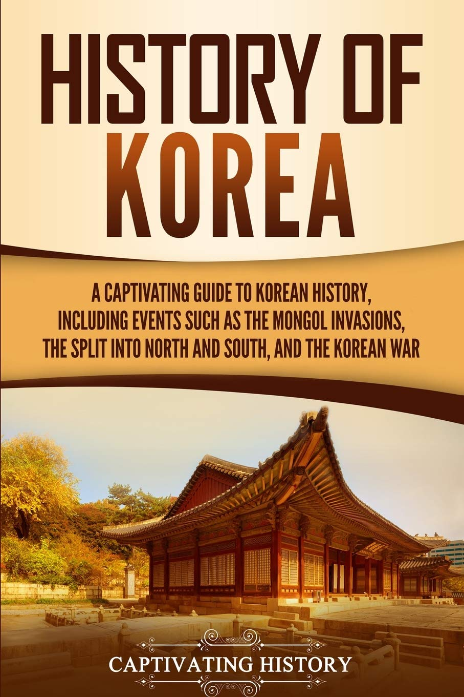 Image OfHistory Of Korea: A Captivating Guide To Korean History, Including Events Such As The Mongol Invasions, The Split Into Nor...