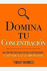 Domina Tu Concentración: Una guía práctica para evitar las distracciones y centrarte en lo importante (Colección Domina Tu(s)... nº 3) (Spanish Edition) Kindle Edition