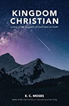 Kingdom Christian: Living in the Kingdom of God here on Earth