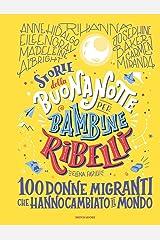 Storie della buonanotte per bambine ribelli.100 donne migranti Hardcover