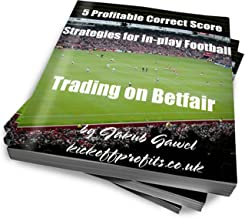 5 Profitable Correct Score Strategies For In-play Football Trading On Betfair (Betfair Football Trading Book 1) (English Edition)