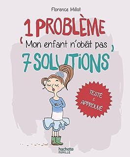 Mon enfant n'obéit pas (1 problème, 7 solutions)