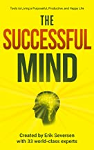 The Successful Mind: Tools to Living a Purposeful, Productive, and Happy Life