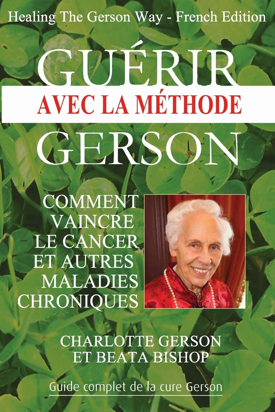 Guérir Avec La Méthode Gerson - Healing The Gerson Way: French Edition