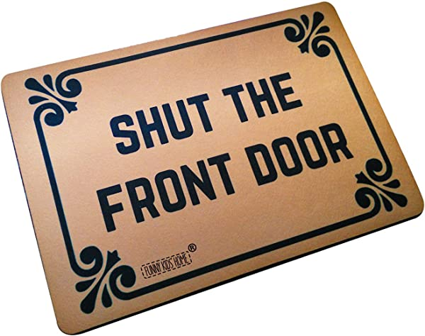 Funny Doormats Shut The Front Door Durable Machine Washable Indoor Outdoor Door Mat 23 6 L X 15 7 W Inch