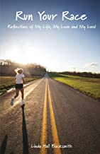 Run Your Race: Reflections of My Life, My Love and My Lord