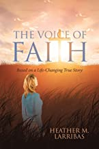 The Voice of Faith: Based on a Life-Changing True Story