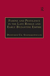 Famine and Pestilence in the Late Roman and Early Byzantine Empire: A Systematic Survey of Subsistence Crises and Epidemics (Birmingham Byzantine and Ottoman Studies Book 9)