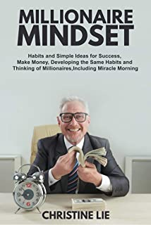 Millionaire Mindset: Habits and Simple Ideas for Success, Make Money, Developing the Same Habits and Thinking of Millionai...