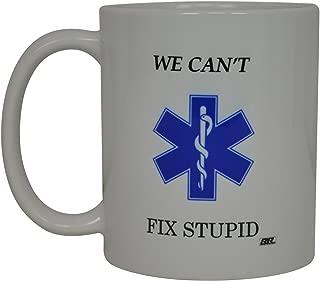 EMT Funny Coffee Mug We Can't Fix Stupid Novelty Cup Great Gift Idea For EMT EMS Paramedic Ambulance