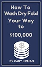 How To Wash Dry Fold Your Way to $100,000