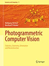 Photogrammetric Computer Vision: Statistics, Geometry, Orientation and Reconstruction (Geometry and Computing Book 11)