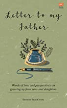 Letter to My Father: Words of love and perspectives on growing up from sons and daughters (English Edition)