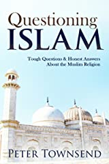 Questioning Islam: Tough Questions & Honest Answers About the Muslim Religion Kindle Edition