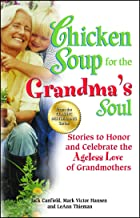 Chicken Soup for the Grandma's Soul: Stories to Honor and Celebrate the Ageless Love of Grandmothers (Chicken Soup for the...