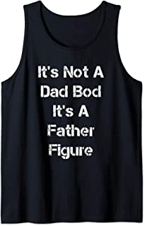 Its Not A Dad Bod Its A Father Figure Tank Top
