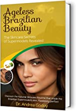 The Brazilian Skincare Secrets Guide to Ageless Beauty: The Brazilian Beauty Guide: Skincare Secrets, and Health Tips of Supermodels Revealed (English Edition)