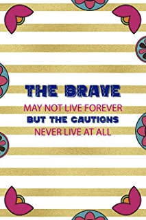 The Brave May Not Live Forever But The Cautions Never Live At All: Day Of The Death Notebook Journal Composition Blank Lin...