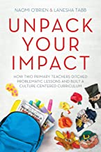 Unpack Your Impact: How Two Primary Teachers Ditched Problematic Lessons and Built a Culture-Centered Curriculum PDF