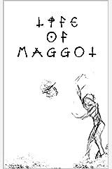 Life of Maggot Kindle Edition