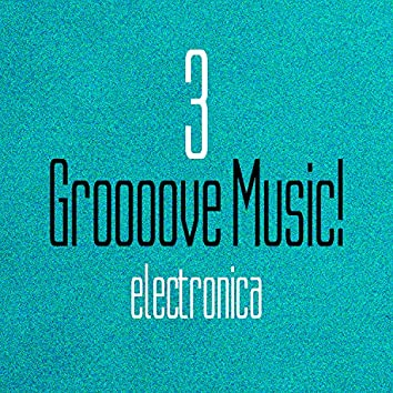 Groooove Music! Electronica, Vol. 3