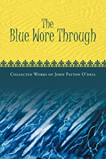 The Blue Wore Through: Collected Works of John Patton O'Dell